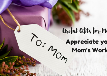 Useful Gifts for Mom: Appreciate your Mom's Work